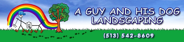 A Guy and his Dog Landscaping. 513-542-8609